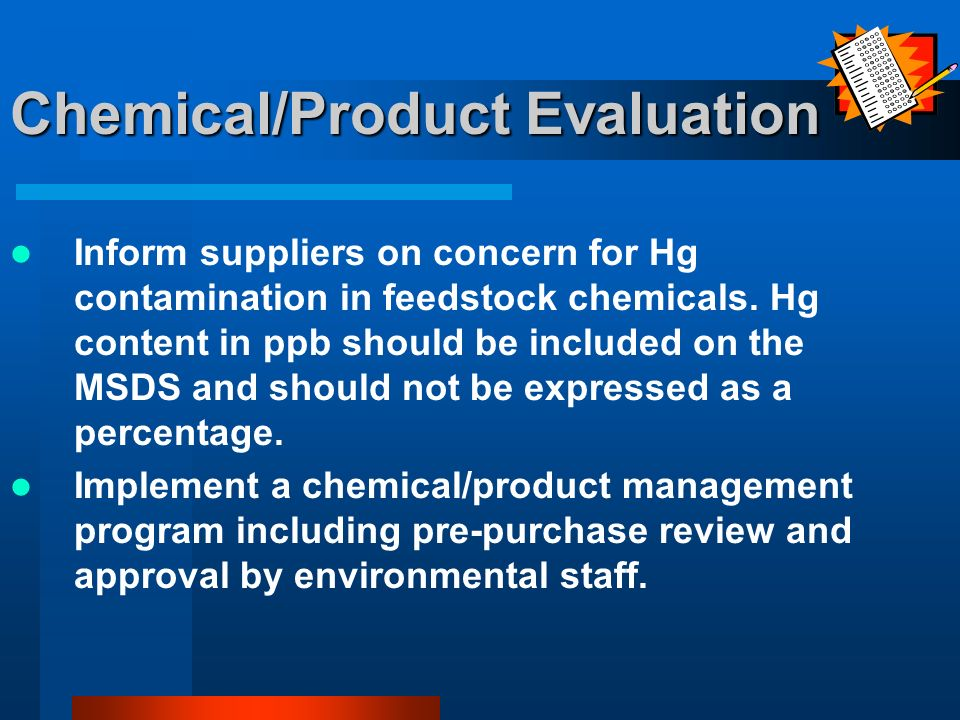 Chemical/Product Evaluation Inform suppliers on concern for Hg contamination in feedstock chemicals.