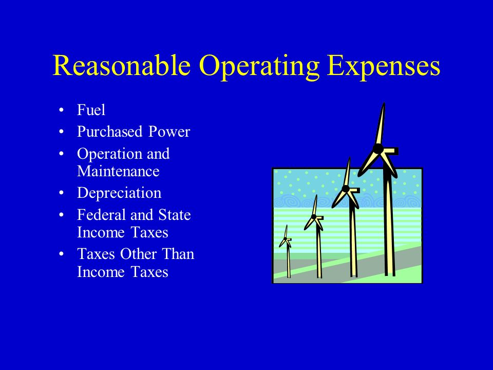 Reasonable Operating Expenses Fuel Purchased Power Operation and Maintenance Depreciation Federal and State Income Taxes Taxes Other Than Income Taxes