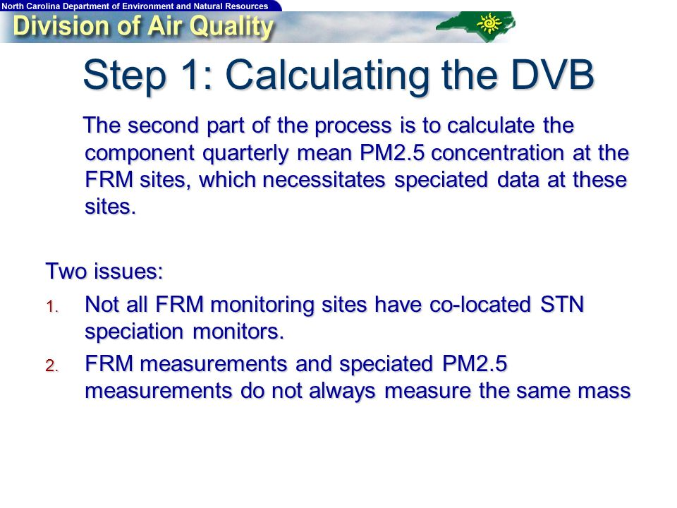 The second part of the process is to calculate the component quarterly mean PM2.5 concentration at the FRM sites, which necessitates speciated data at these sites.