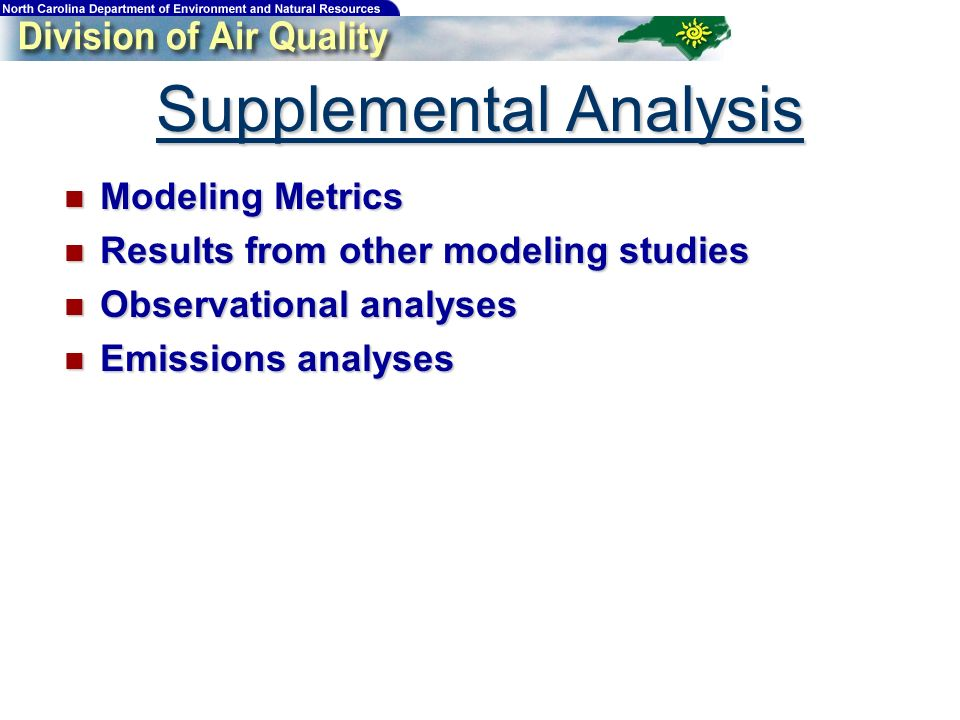 Supplemental Analysis Modeling Metrics Modeling Metrics Results from other modeling studies Results from other modeling studies Observational analyses Observational analyses Emissions analyses Emissions analyses
