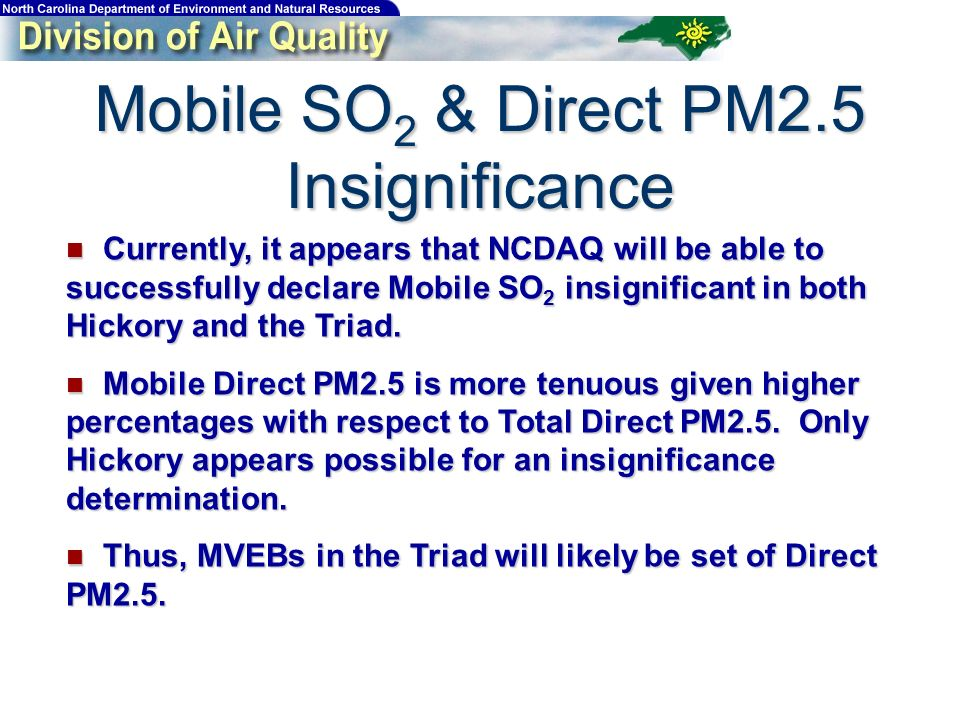 Currently, it appears that NCDAQ will be able to successfully declare Mobile SO 2 insignificant in both Hickory and the Triad.