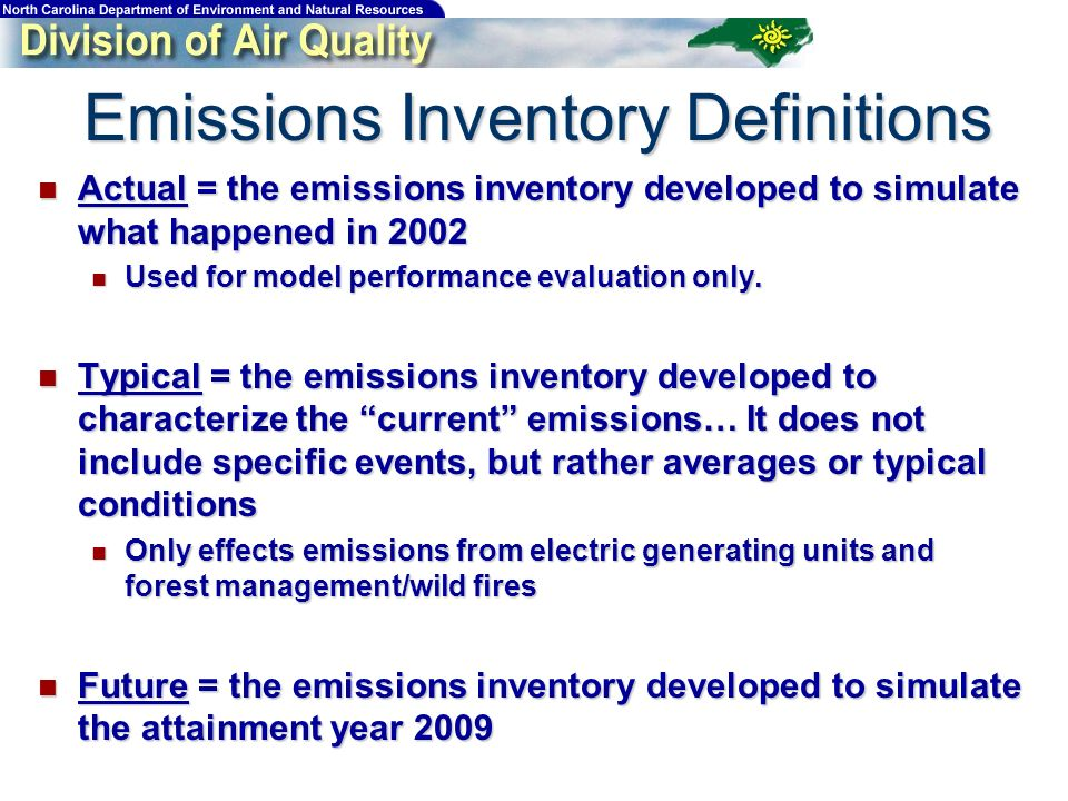 Emissions Inventory Definitions Actual = the emissions inventory developed to simulate what happened in 2002 Actual = the emissions inventory developed to simulate what happened in 2002 Used for model performance evaluation only.