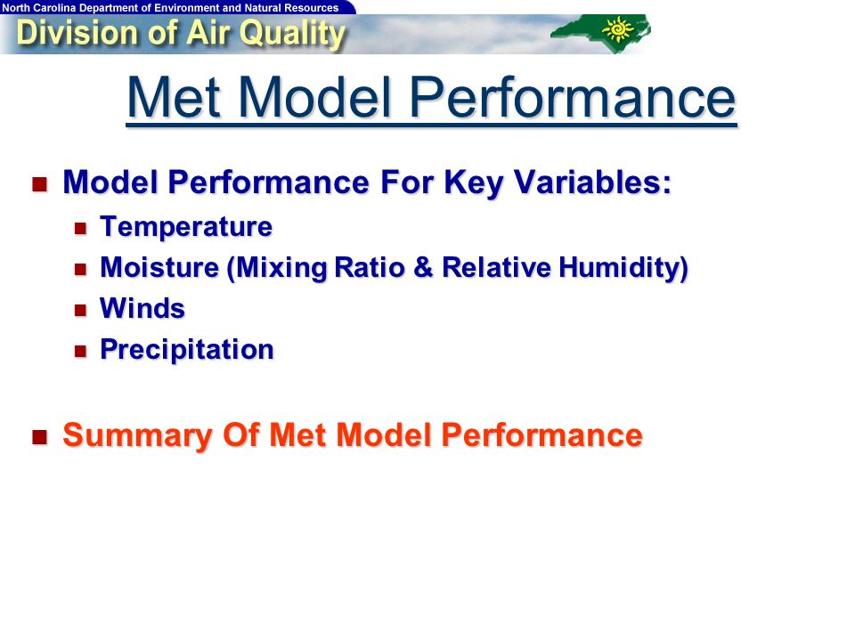 Met Model Performance Model Performance For Key Variables: Model Performance For Key Variables: Temperature Temperature Moisture (Mixing Ratio & Relative Humidity) Moisture (Mixing Ratio & Relative Humidity) Winds Winds Precipitation Precipitation Summary Of Met Model Performance Summary Of Met Model Performance