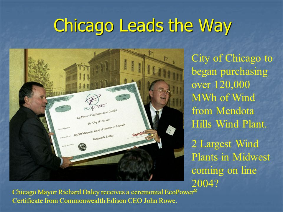 Chicago Leads the Way City of Chicago to began purchasing over 120,000 MWh of Wind from Mendota Hills Wind Plant.