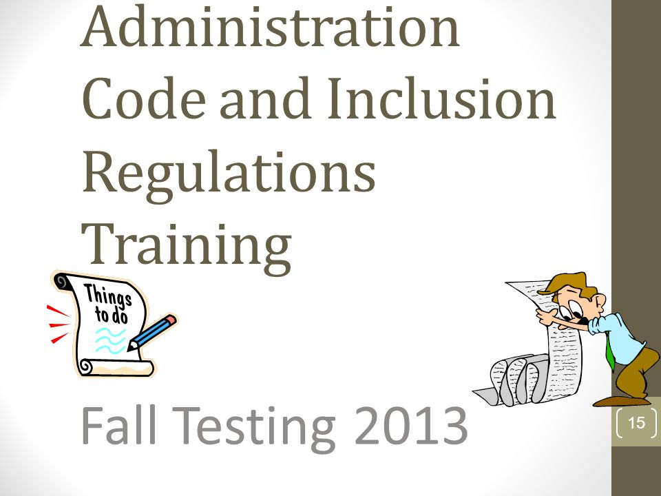 Administration Code and Inclusion Regulations Training Fall Testing 2013 15