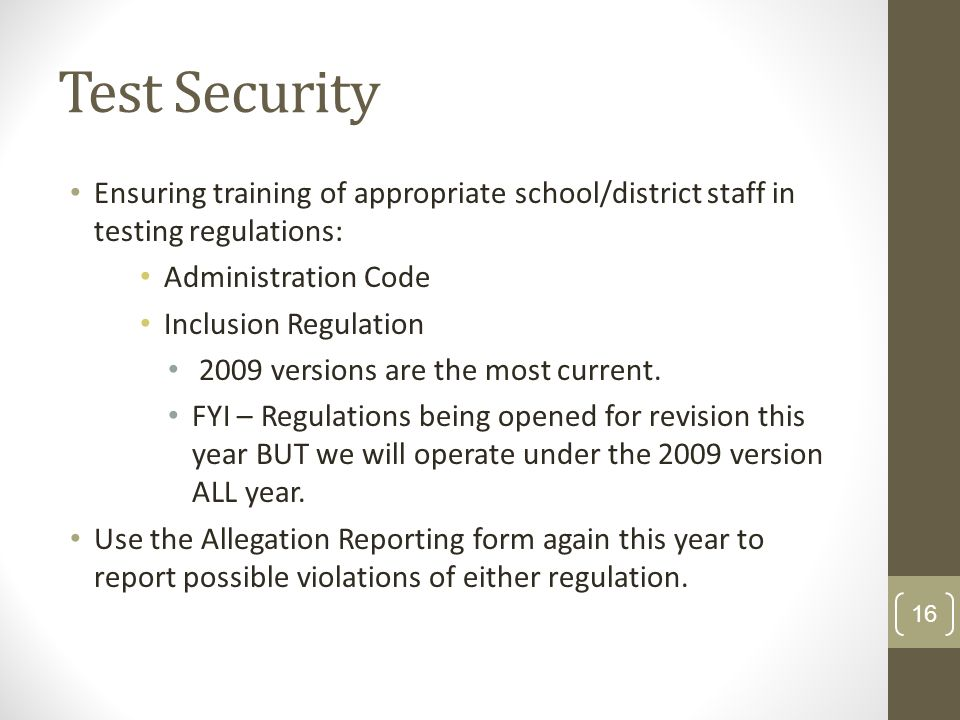 Test Security Ensuring training of appropriate school/district staff in testing regulations: Administration Code Inclusion Regulation 2009 versions are the most current.