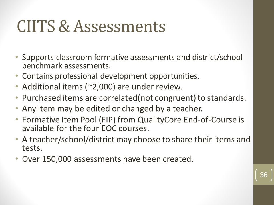 CIITS & Assessments Supports classroom formative assessments and district/school benchmark assessments.