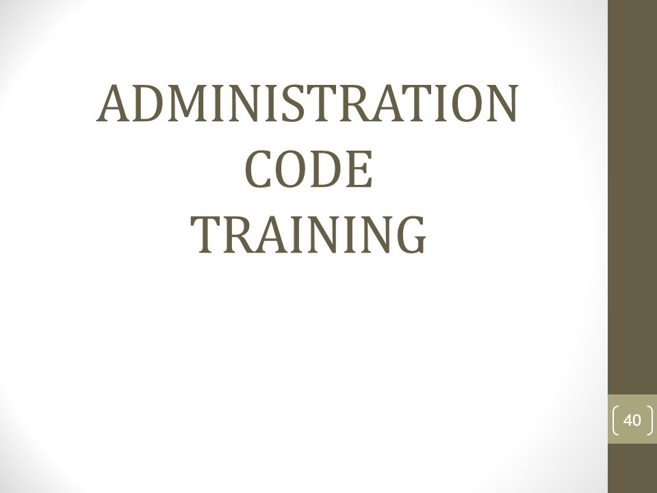 ADMINISTRATION CODE TRAINING 40