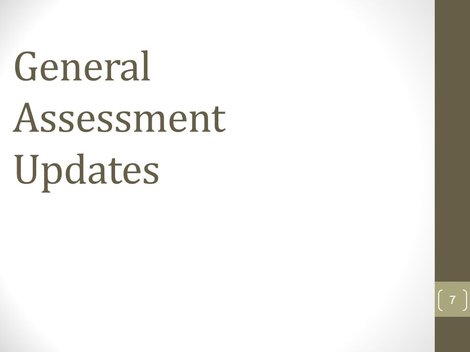 General Assessment Updates 7