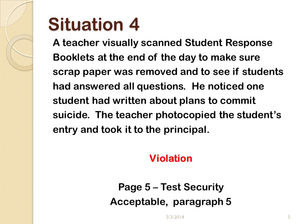 Situation 4 A teacher visually scanned Student Response Booklets at the end of the day to make sure scrap paper was removed and to see if students had answered all questions.