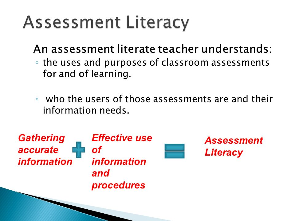 An assessment literate teacher understands: the uses and purposes of classroom assessments for and of learning.