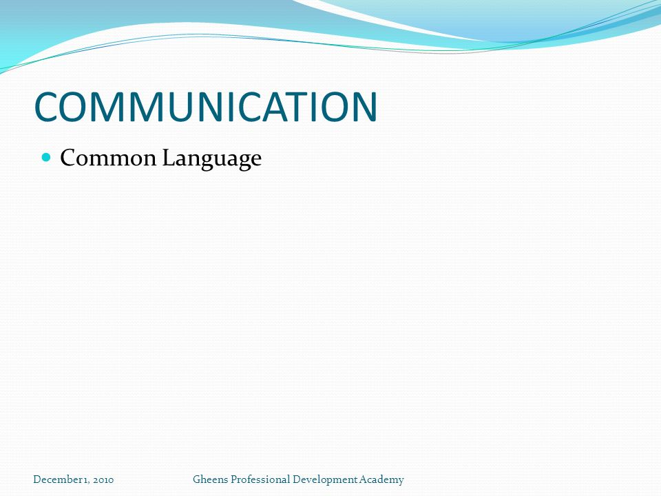 COMMUNICATION Common Language December 1, 2010Gheens Professional Development Academy