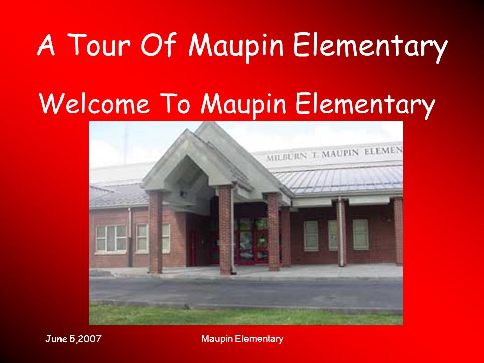 June 5,2007 Maupin Elementary A Tour Of Maupin Elementary Welcome To Maupin Elementary