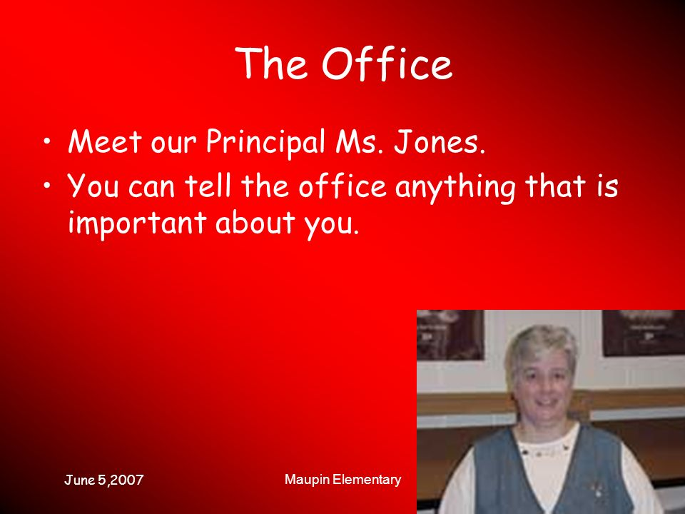 June 5,2007 Maupin Elementary The Office Meet our Principal Ms.