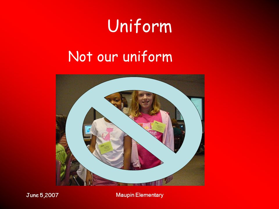 June 5,2007 Maupin Elementary Uniform Not our uniform