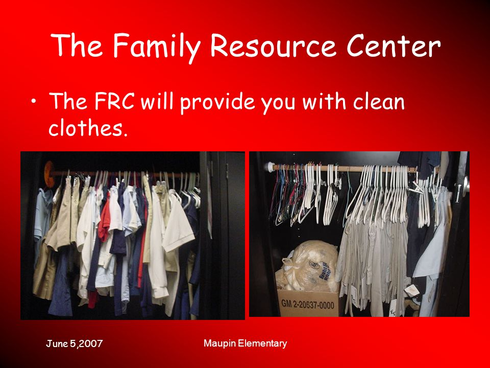 June 5,2007 Maupin Elementary The Family Resource Center The FRC will provide you with clean clothes.