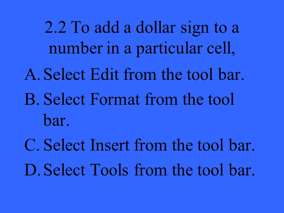 2.2 To add a dollar sign to a number in a particular cell, A.Select Edit from the tool bar.