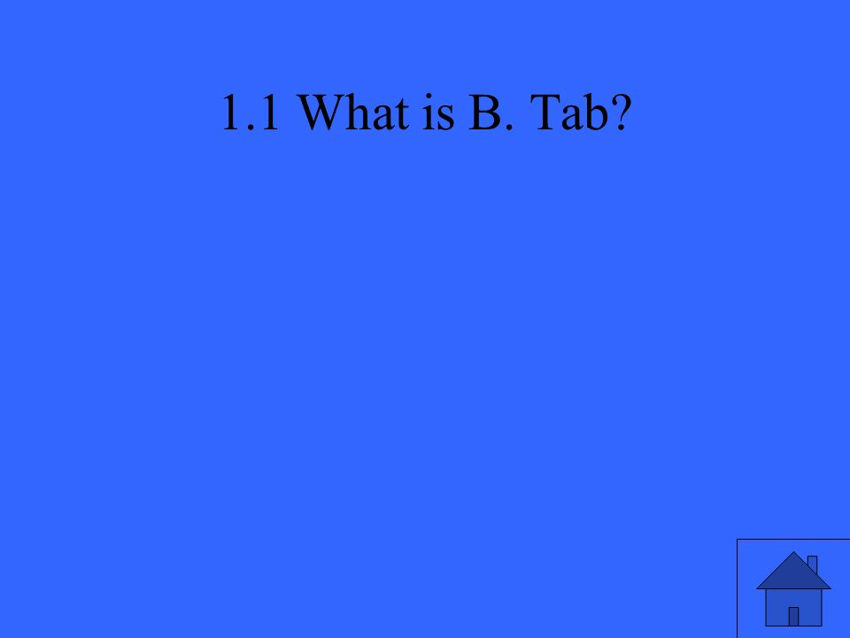 1.1 What is B. Tab