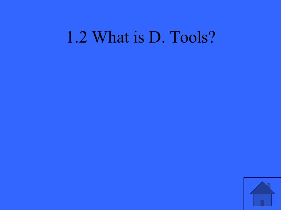 1.2 What is D. Tools