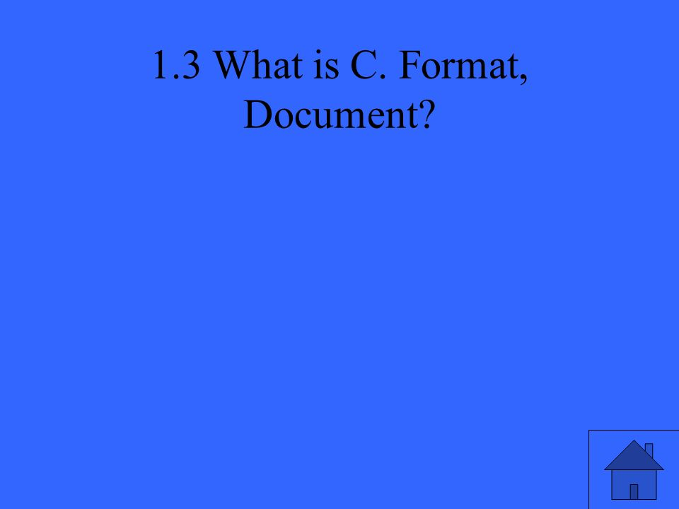 1.3 What is C. Format, Document