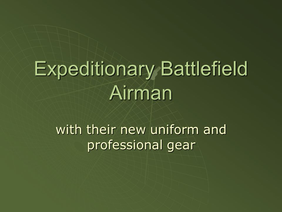 Expeditionary Battlefield Airman with their new uniform and professional gear