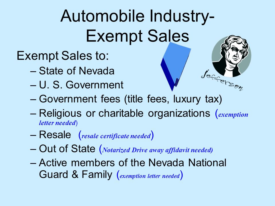 Automobile Industry- Exempt Sales Exempt Sales to: –State of Nevada –U.