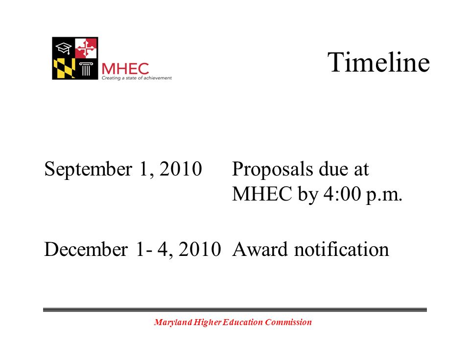 Maryland Higher Education Commission Timeline September 1, 2010Proposals due at MHEC by 4:00 p.m.