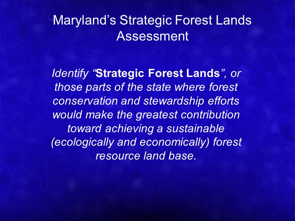 Identify Strategic Forest Lands, or those parts of the state where forest conservation and stewardship efforts would make the greatest contribution toward achieving a sustainable (ecologically and economically) forest resource land base.