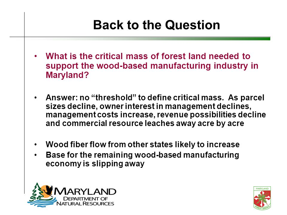 Back to the Question What is the critical mass of forest land needed to support the wood-based manufacturing industry in Maryland.