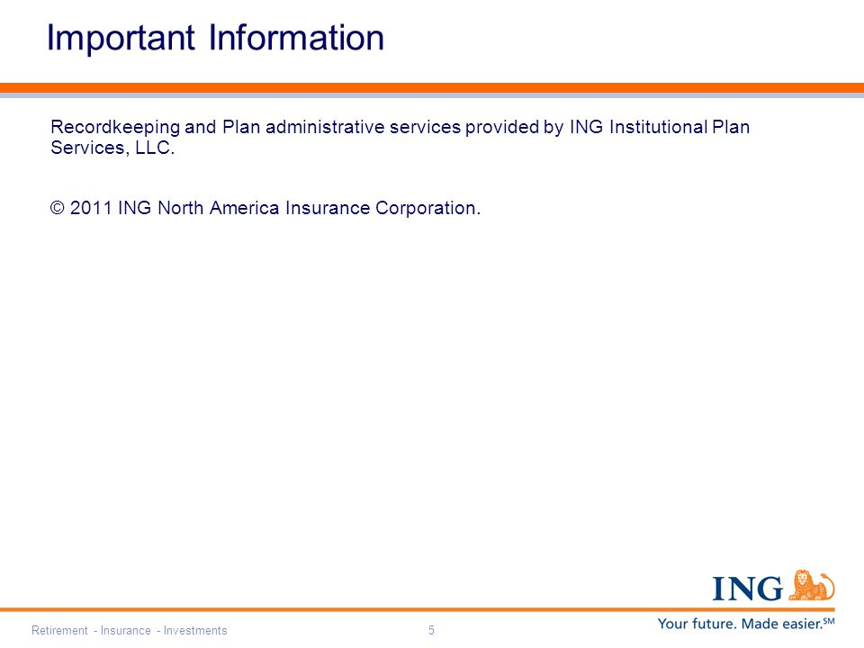 Retirement - Insurance - Investments5 Important Information Recordkeeping and Plan administrative services provided by ING Institutional Plan Services, LLC.