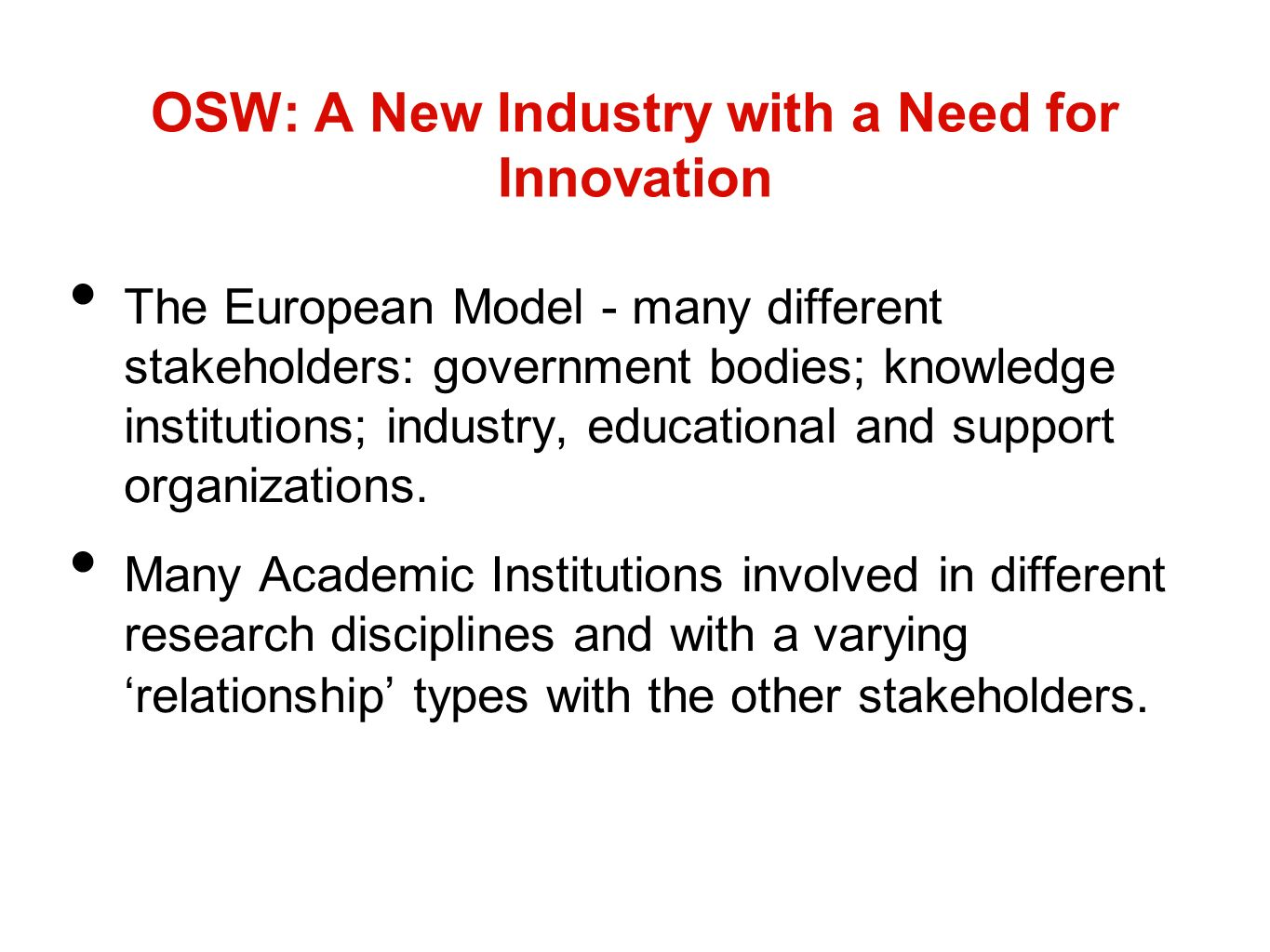 OSW: A New Industry with a Need for Innovation The European Model - many different stakeholders: government bodies; knowledge institutions; industry, educational and support organizations.