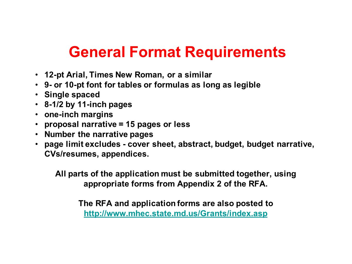 General Format Requirements 12-pt Arial, Times New Roman, or a similar 9- or 10-pt font for tables or formulas as long as legible Single spaced 8-1/2 by 11-inch pages one-inch margins proposal narrative = 15 pages or less Number the narrative pages page limit excludes - cover sheet, abstract, budget, budget narrative, CVs/resumes, appendices.