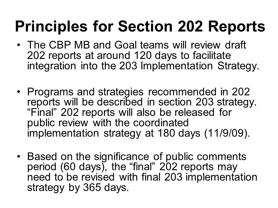 The CBP MB and Goal teams will review draft 202 reports at around 120 days to facilitate integration into the 203 Implementation Strategy.