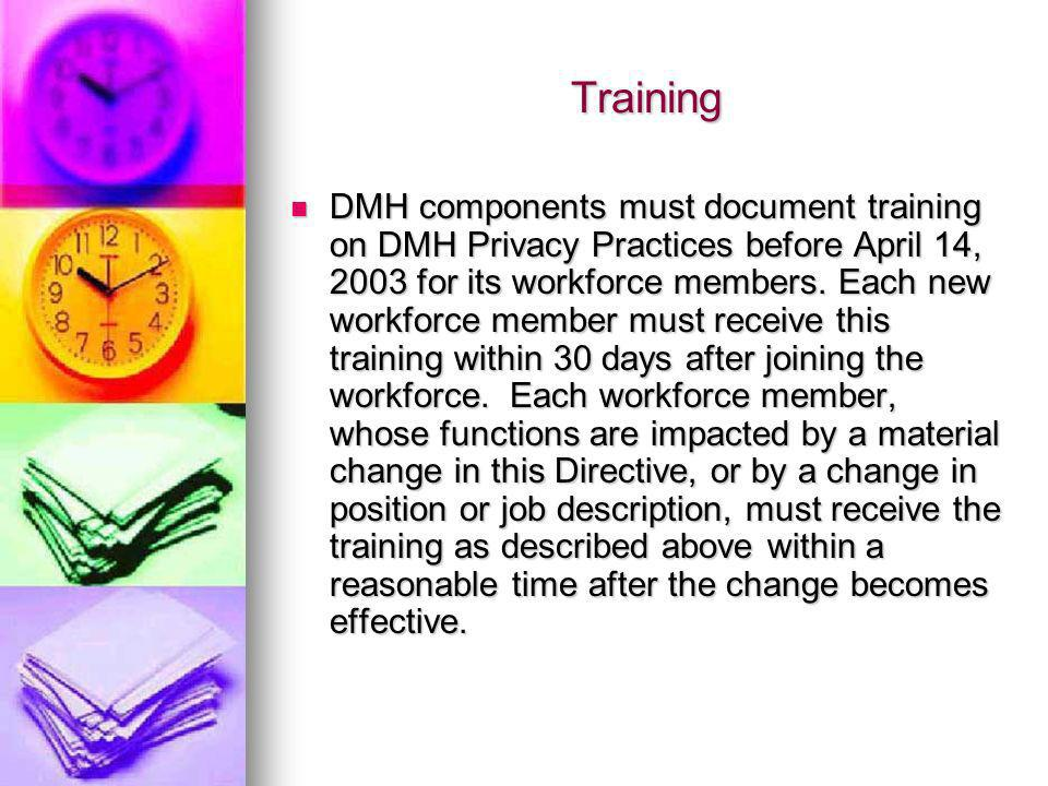 Training DMH components must document training on DMH Privacy Practices before April 14, 2003 for its workforce members.