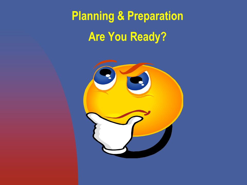 Planning & Preparation Are You Ready