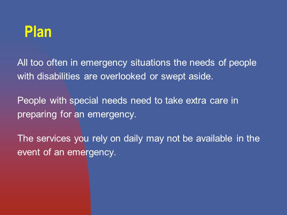 All too often in emergency situations the needs of people with disabilities are overlooked or swept aside.