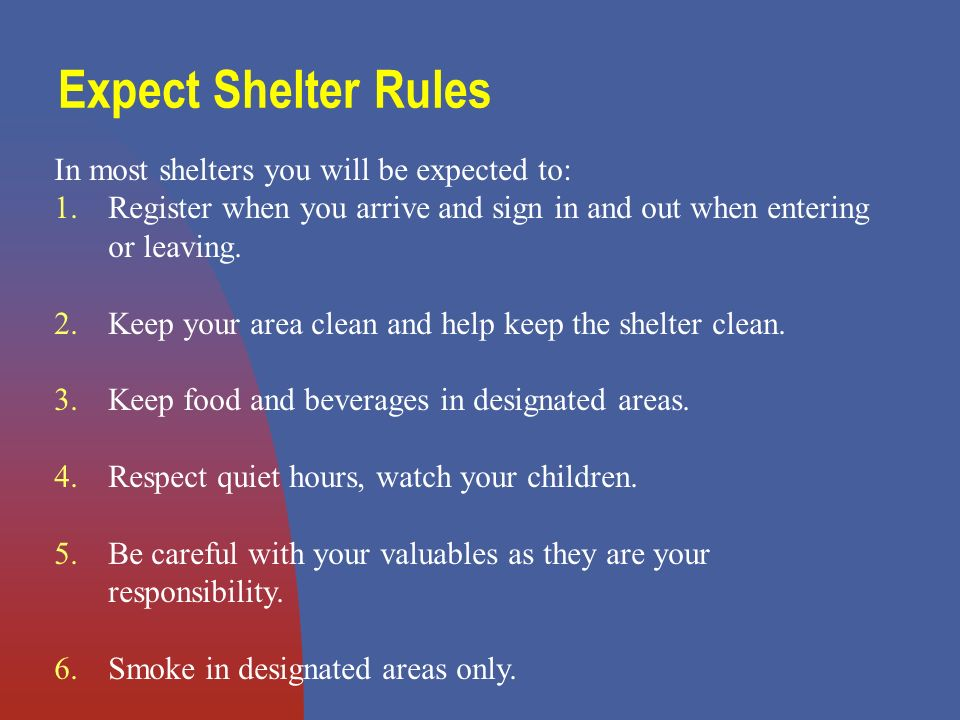 Expect Shelter Rules In most shelters you will be expected to: 1.Register when you arrive and sign in and out when entering or leaving.