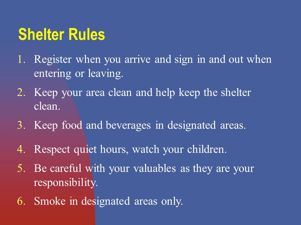 Shelter Rules 1.Register when you arrive and sign in and out when entering or leaving.