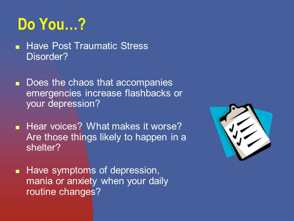 Do You…. Have Post Traumatic Stress Disorder.