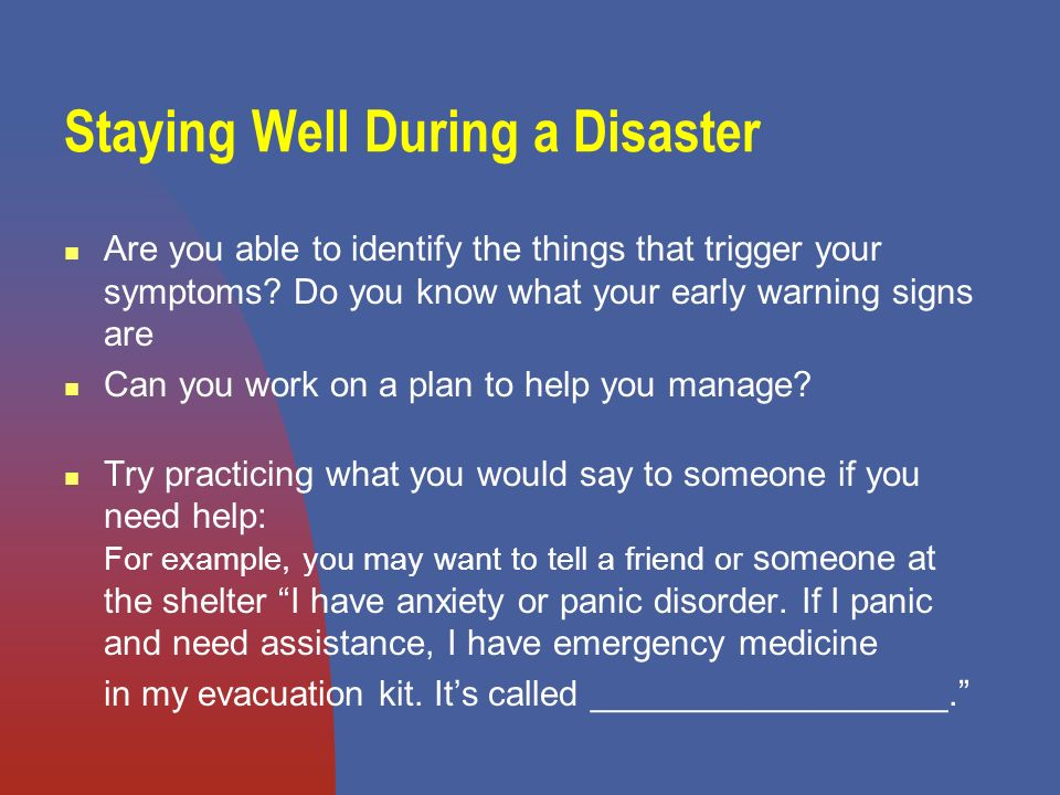 Staying Well During a Disaster Are you able to identify the things that trigger your symptoms.