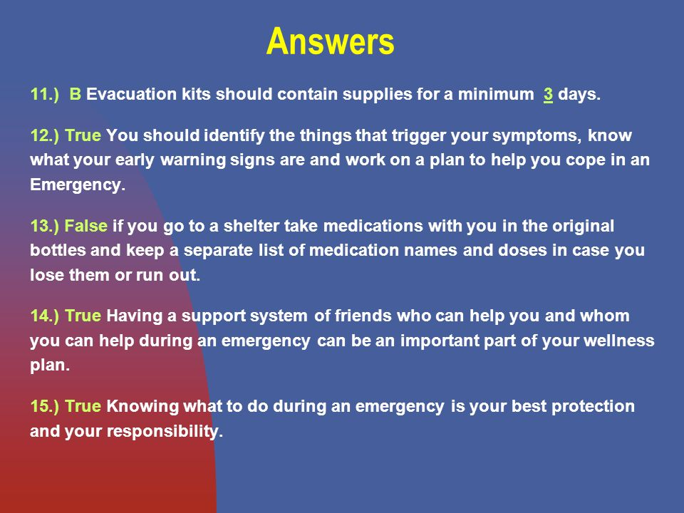 Answers 11.) B Evacuation kits should contain supplies for a minimum 3 days.