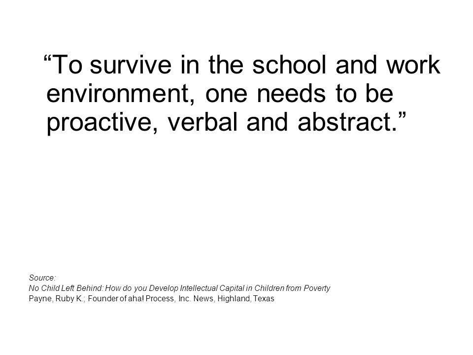 To survive in the school and work environment, one needs to be proactive, verbal and abstract.