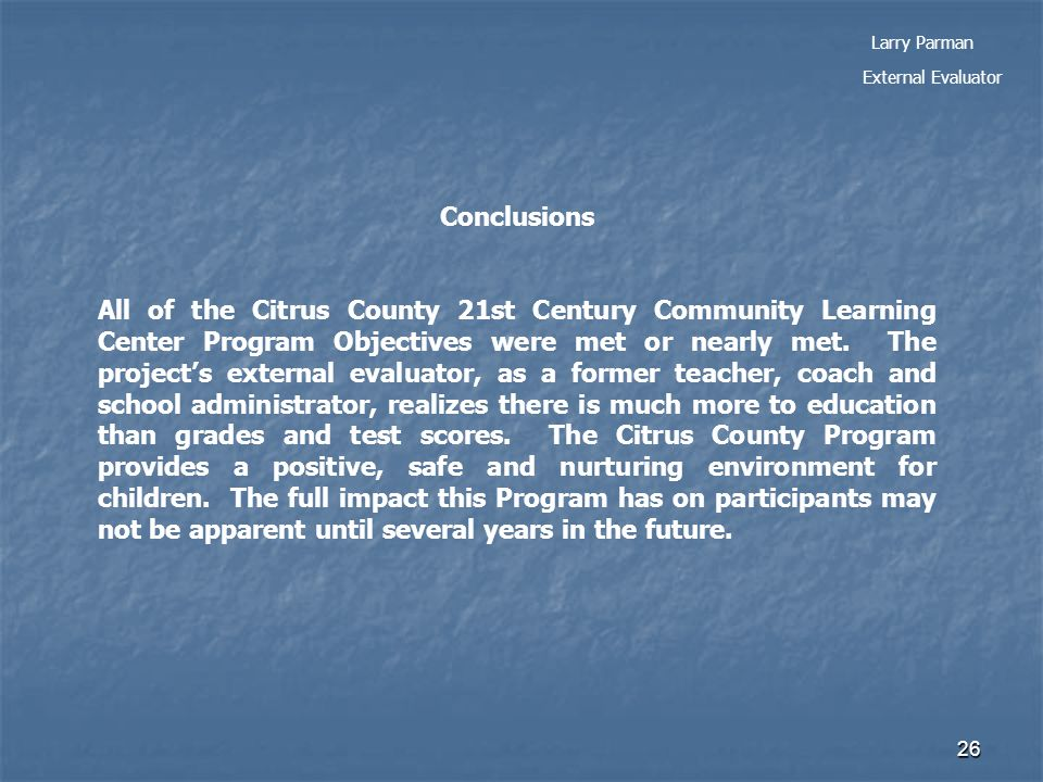 26 Conclusions All of the Citrus County 21st Century Community Learning Center Program Objectives were met or nearly met.