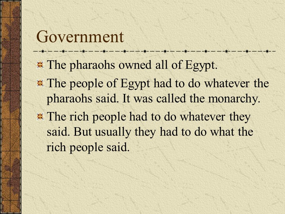 Government The pharaohs owned all of Egypt.