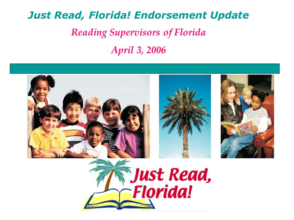 Just Read, Florida! Endorsement Update Reading Supervisors of Florida April 3, 2006