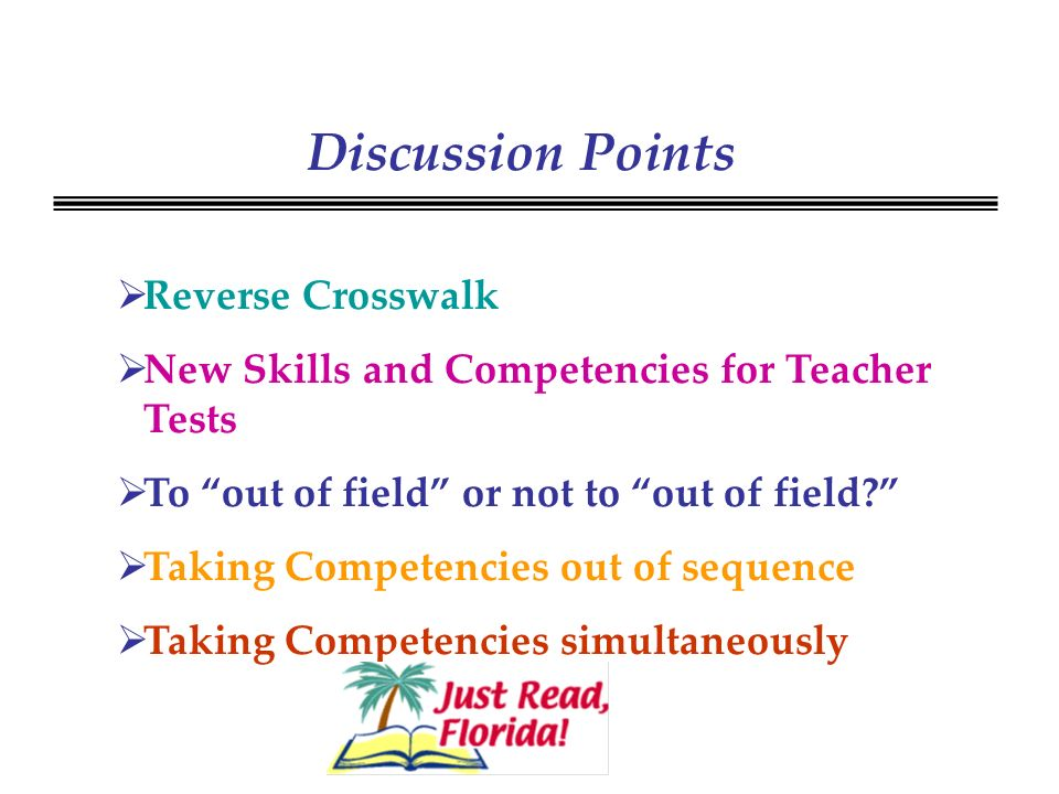 Discussion Points Reverse Crosswalk New Skills and Competencies for Teacher Tests To out of field or not to out of field.