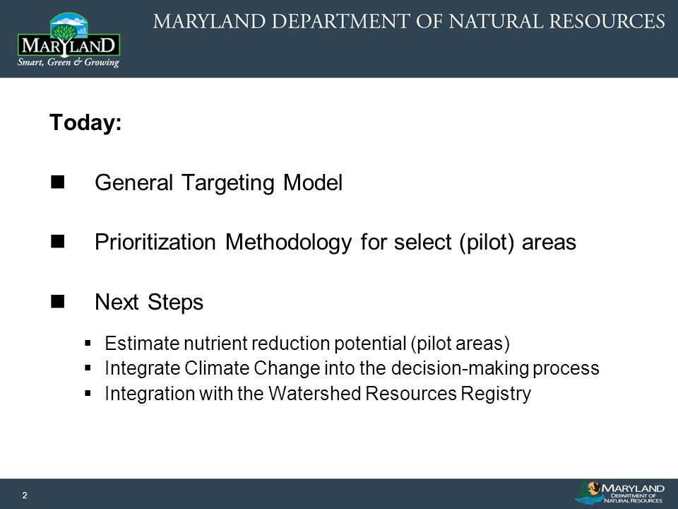 2 Today: General Targeting Model Prioritization Methodology for select (pilot) areas Next Steps Estimate nutrient reduction potential (pilot areas) Integrate Climate Change into the decision-making process Integration with the Watershed Resources Registry