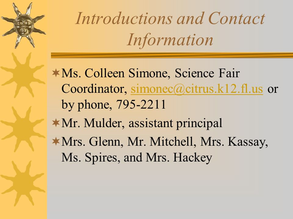 Welcome to the Science Fair Agenda: –Introductions –Important Dates –Science Fair Overview –Project Guidelines –Science Fair Project Example –Helpful Websites to get you started