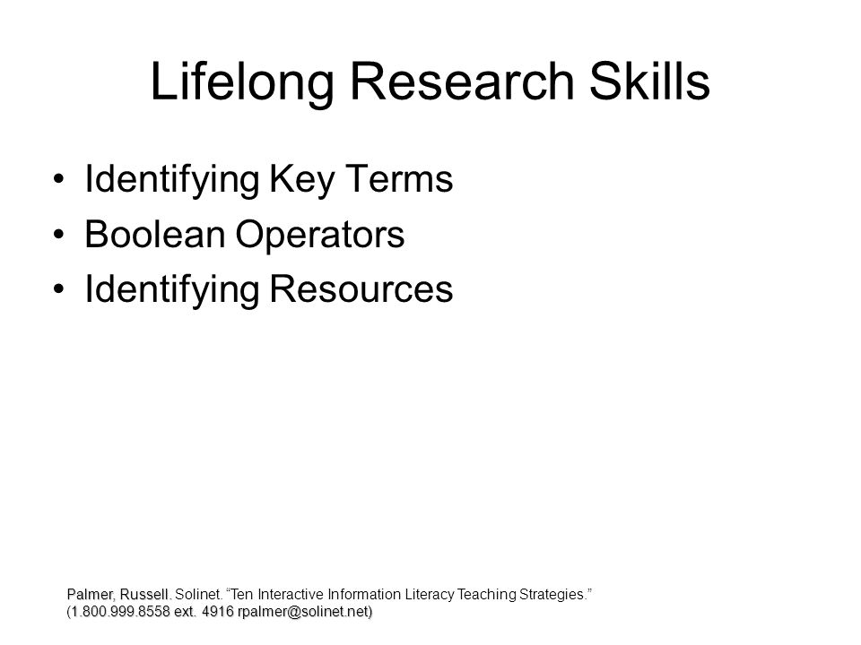 Lifelong Research Skills Identifying Key Terms Boolean Operators Identifying Resources Palmer, Russell.