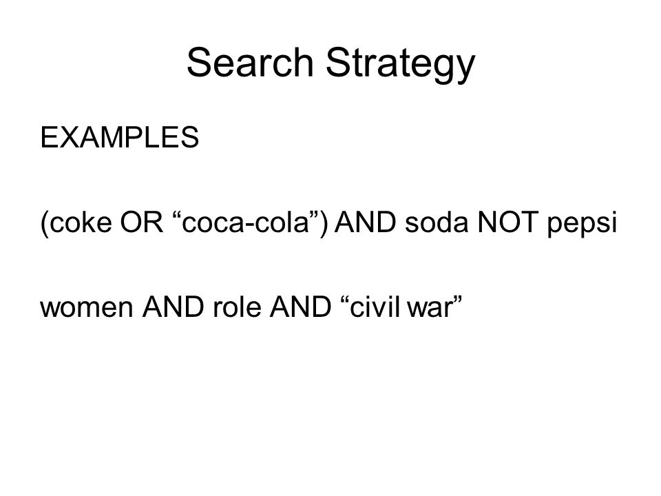 Search Strategy EXAMPLES (coke OR coca-cola) AND soda NOT pepsi women AND role AND civil war
